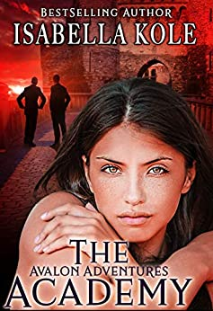 The Academy (Avalon Adventures Book 1) by [Isabella Kole]