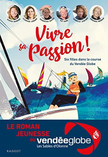 Vivre sa passion - Six filles dans la course du Vendée Globe (Grand Format)