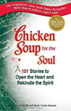 Chicken Soup for the Soul: 101 Stories to Open the Heart and Rekindle the Spirit by Jack Canfield (1993-05-01)