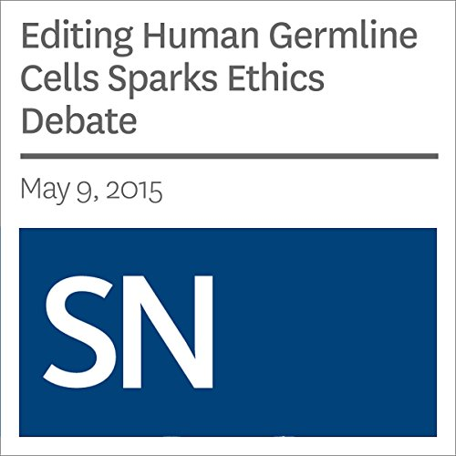 Editing Human Germline Cells Sparks Ethics Debate cover art