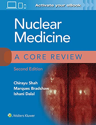 Compare Textbook Prices for Nuclear Medicine: A Core Review Second Edition ISBN 9781975147921 by Shah MD, Chirayu,Bradshaw MD, Marques,Dalal MD, Ishani