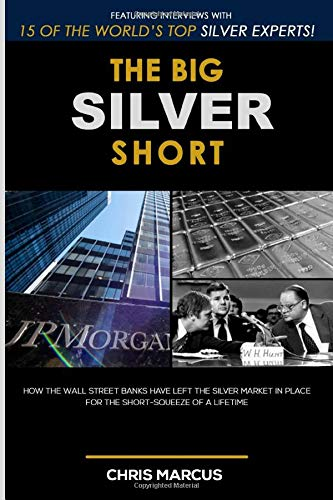 Compare Textbook Prices for The Big Silver Short: How The Wall Street Banks Have Left The Silver Market In Place For The Short-Squeeze Of A Lifetime  ISBN 9798652929091 by Marcus, Chris