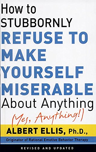 How To Stubbornly Refuse To Make Yourself Miserable About Anything-yes, Anything! (English Edition)