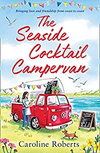 The Seaside Cocktail Campervan: The most uplifting, cosy, romantic summer read for 2021!
