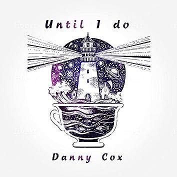 Until I Do