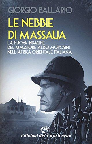 Le nebbie di Massaua. La nuova indagine del maggiore Aldo Morosini nell'Africa orientale italiana