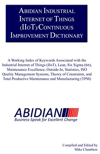 Abidian Industrial Internet of Things (IIoT)/Continuous Improvement Dictionary: A Working Index of Keywords Associated with the IIoT, Lean, Six Sigma, ... Manufacturing Series) (English Edition)