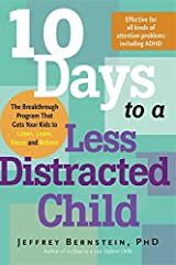 10 Days to a Less Distracted Child: The Breakthrough Program that Gets Your Kids to Listen, Learn, Focus, and Behave Paperback