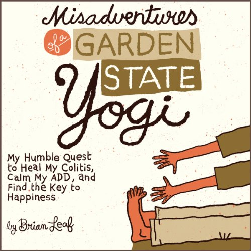 Misadventures of a Garden State Yogi     My Humble Quest to Heal My Colitis, Calm My ADD, and Find the Key to Happiness              By:                                                                                                                                 Brian Leaf                               Narrated by:                                                                                                                                 Brian Leaf                      Length: 5 hrs and 23 mins     30 ratings     Overall 4.1
