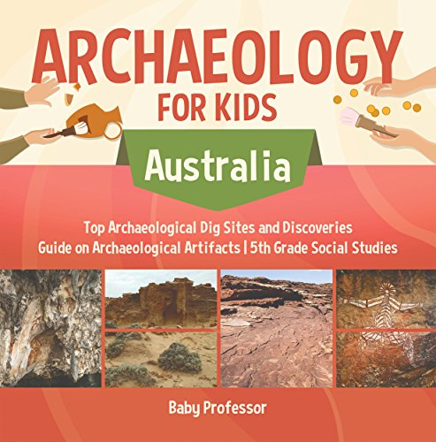 Archaeology for Kids - Australia - Top Archaeological Dig Sites and Discoveries | Guide on Archaeological Artifacts | 5th Grade Social Studies (English Edition)