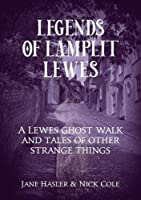 Legends of Lamplit Lewes: A Lewes Ghost Walk and Tales of Other Strange Things
