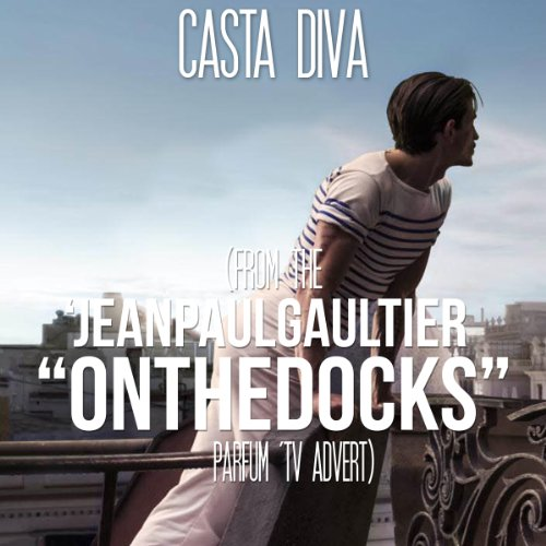"Casta Diva (from the 'Jean Paul Gaultier ""On The Docks"" Parfum' TV Advert)"