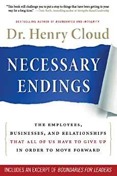 Necessary Endings: The Employees, Businesses, and Relationships That All of Us Have to Give Up in Order to Move Forward by [Henry Cloud]