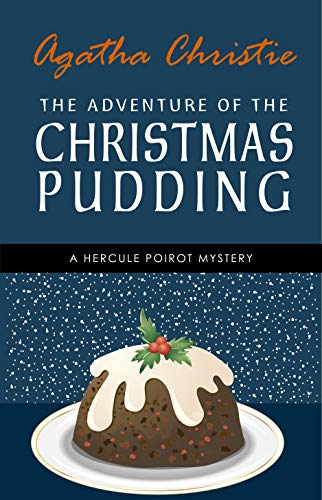 The Adventure of the Christmas Pudding: A Hercule Poirot Short Story (Hercule Poirot Series Book 33) by [Agatha Christie]