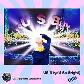 US B (yoU So Bright)