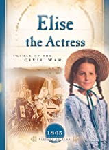 Elise the Actress: Climax of the Civil War (1865) (Sisters in Time #13)