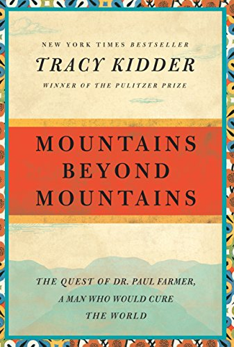 <em>Mountains Beyond Mountains: The Quest of Dr. Paul Farmer, a Man Who Would Cure the World</em>
