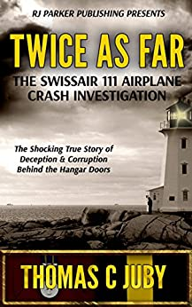 Twice as Far: The True Story of SwissAir Flight 111 Airplane Crash Investigation (English Edition) van [Thomas C. Juby, Aeternum Designs]