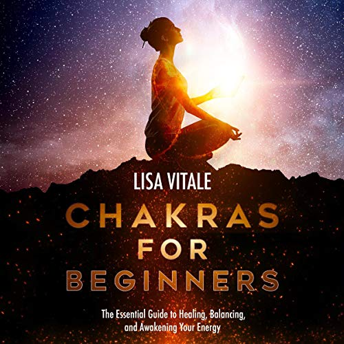 Chakras for Beginners: The Essential Guide to Healing, Balancing, and Awakening Your Energy cover art