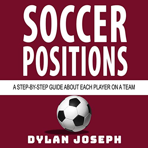 Soccer Positions: A-Step-by-Step Guide About Each Player on a Team audiobook cover art