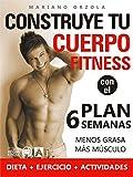 Construye tu cuerpo fitness con el plan 6 semanas: Menos grasa, más músculo (En Forma Colección nº 2)