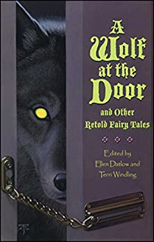 A Wolf at the Door: and Other Retold Fairy Tales by [Tristan Ellwell, Ellen Datlow, Terri Windling]