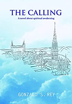 The Calling: A novel about spiritual awakening by [Gonzalo S. Rey]