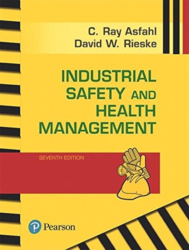 Compare Textbook Prices for Industrial Safety and Health Management  What's New in Engineering 7 Edition ISBN 9780134630564 by Asfahl, C. Ray,Rieske, David W.