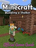 Minecraft Building a Shelter -The Minecraft Survival : Tips & Tricks and More! (English Edition)