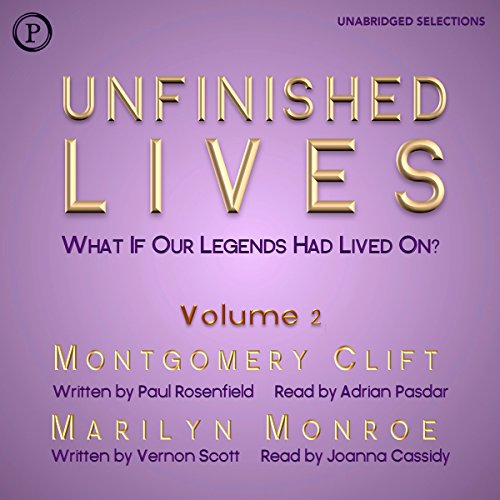 Unfinished Lives: What If Our Legends Lived On? Volume 2: Montgomery Clift and Marilyn Monroe audiobook cover art