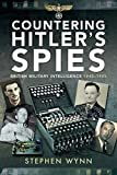 Countering Hitler's Spies: British Military Intelligence, 1940–1945