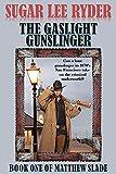 The Gaslight Gunslinger: Book One of Gunslinger Matthew Slade: A Gritty Western Adventure Series