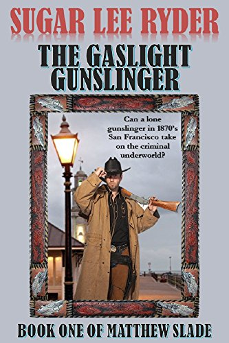 The Gaslight Gunslinger: Book One of Gunslinger Matthew Slade by [Sugar Lee Ryder]