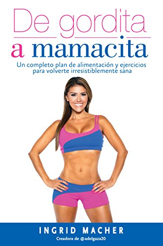 De gordita a mamacita: Un plan de alimentaci¢n y ejercicios para volverte...
