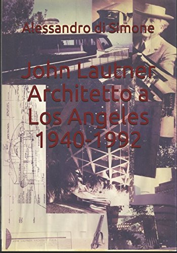 John Lautner Architetto a Los Angeles 1940-1992