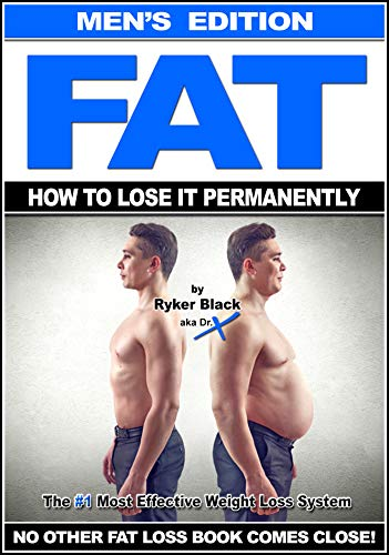FAT- How To Lose It Permanently - Men's Edition: The #1 Most Effective Weight Loss System - No Other Fat Loss Book Comes Close!