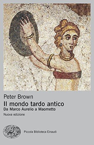 Il mondo tardo antico. Da Marco Aurelio a Maometto. Nuova ediz.