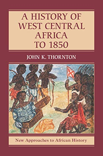 A History of West Central Africa to 1850 (New Approaches to African History Book 14)