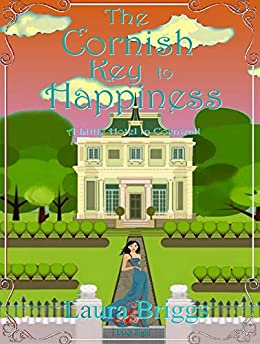 The Cornish Key to Happiness (A Little Hotel in Cornwall Book 8) by [Laura  Briggs]