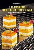 Le forme della pasticceria. Mignon, monoporzioni e torte