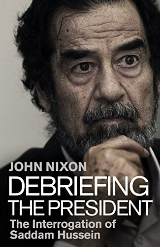Debriefing the President: The Interrogation of Saddam Hussein (English Edition)