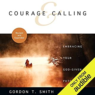 Courage and Calling     Embracing Your God-Given Potential              By:                                                                                                                                 Gordon T. Smith                               Narrated by:                                                                                                                                 Gregory St. John                      Length: 10 hrs and 14 mins     Not rated yet     Overall 0.0