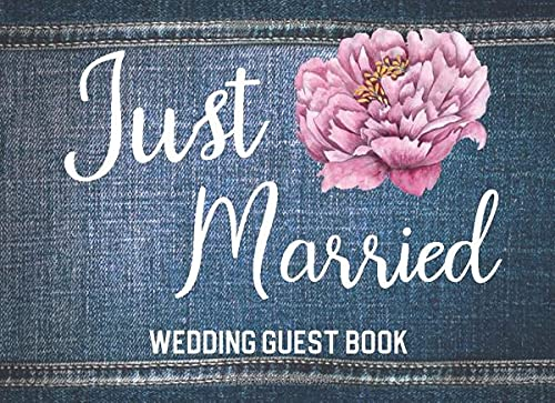 Just Married: Wedding Guest Book: Guest Sign In & Jot Down Well Wishes: Minimalist Memory Keepsake Guestbook To Look Back On: Great Gift For Engaged ... The Big Day (Blue Denim & Floral Style Cover)