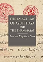 The Palace Law of Ayuttaha and the Thammasat: Law and Kingship in Siam