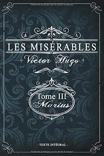 Les misérables Tome III - Marius - Victor Hugo - Texte intégral: Édition illustrée   jean valjean   293 pages Format 15,24 cm x 22,86 cm