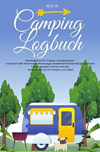 Mein Camping Logbuch Reisetagebuch für Camper und Backpacker Urlaub mit dem Wohnmobil Wohnwagen Reisemobil Wohnanhänger Rucksack Campingwagen Caravan und Zelt Reiseerinnerung für Campen und Zelten