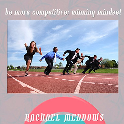 Be More Competivie: Winning Mindset Hypnosis audiobook cover art