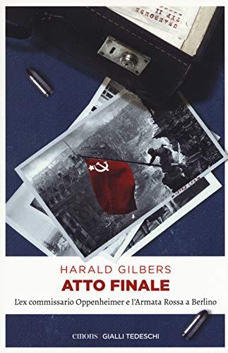 Atto finale. L'ex commissario Oppenheimer e l'Armata Rossa a Berlino [Lingua tedesca]