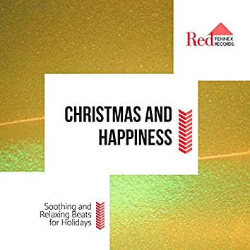 Christmas And Happiness - Soothing And Relaxing Beats For Holidays