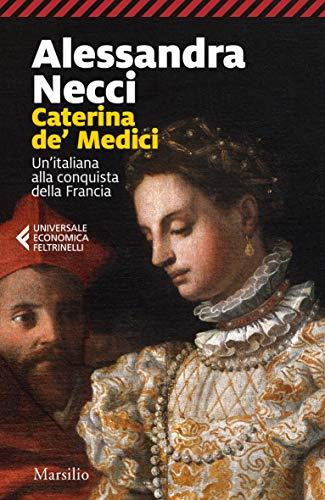 Caterina de' Medici: Un'italiana alla conquista della Francia
